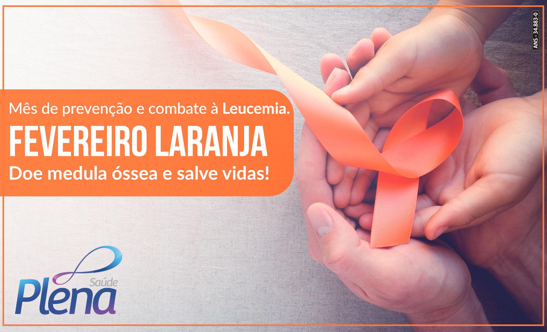 Fevereiro Laranja – Mês de Prevenção e Combate à Leucemia.